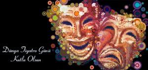 27 Mart Dünya Tiyatrolar Günü  27 mart dünya tiyatrolar günü